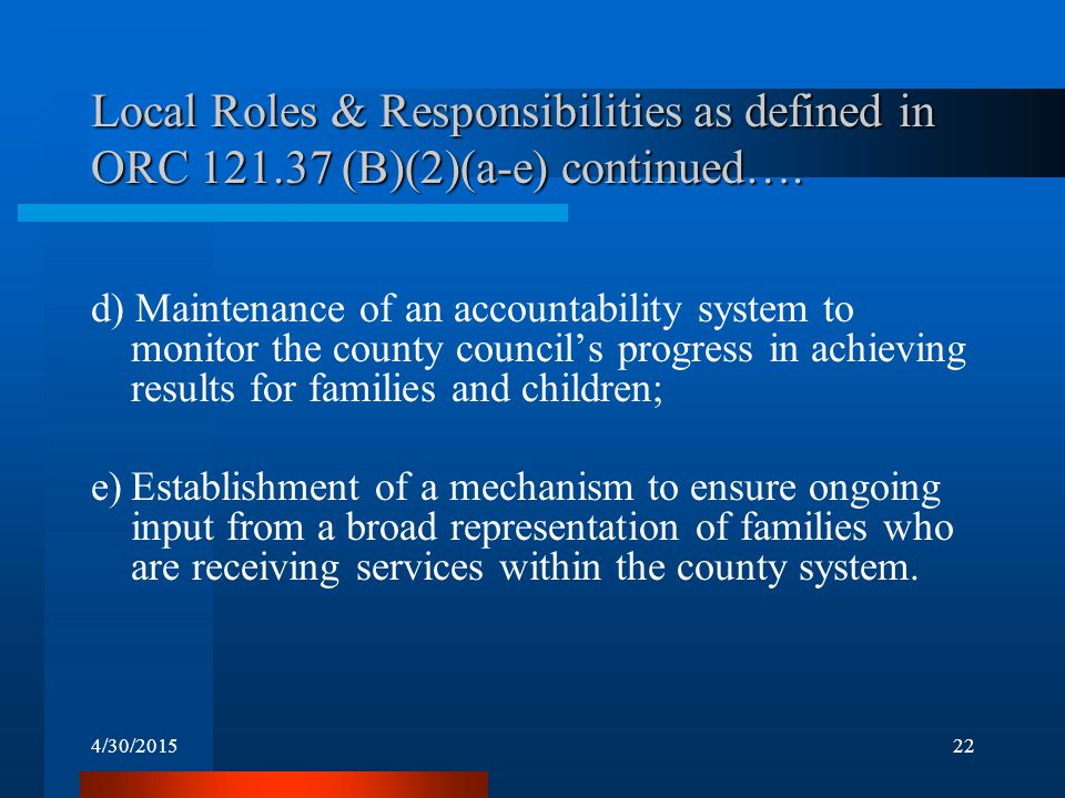 4/30/201522 Local Roles & Responsibilities as defined in ORC 121.37 (B)(2)(a-e) continued…. d) Maintenance of an accountability system to monitor the