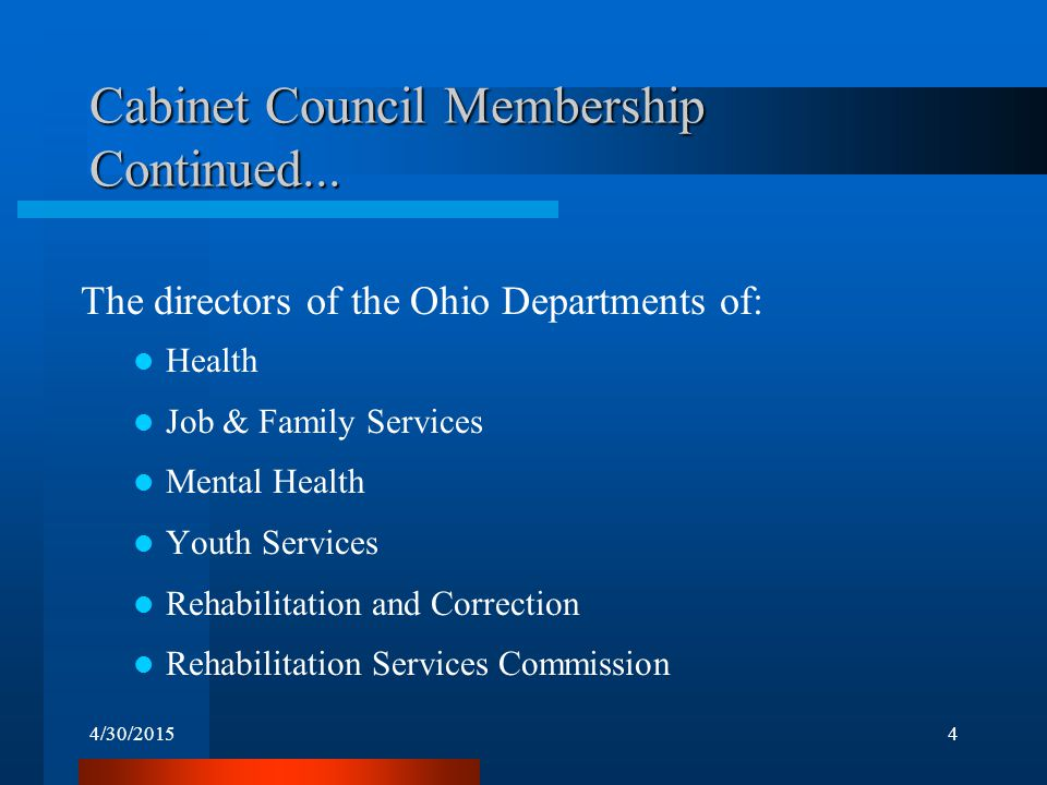 4/30/20154 Cabinet Council Membership Continued... The directors of the Ohio Departments of: Health Job & Family Services Mental Health Youth Services
