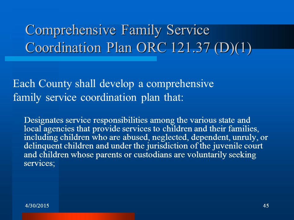 4/30/201545 Comprehensive Family Service Coordination Plan ORC 121.37 (D)(1) Each County shall develop a comprehensive family service coordination pla