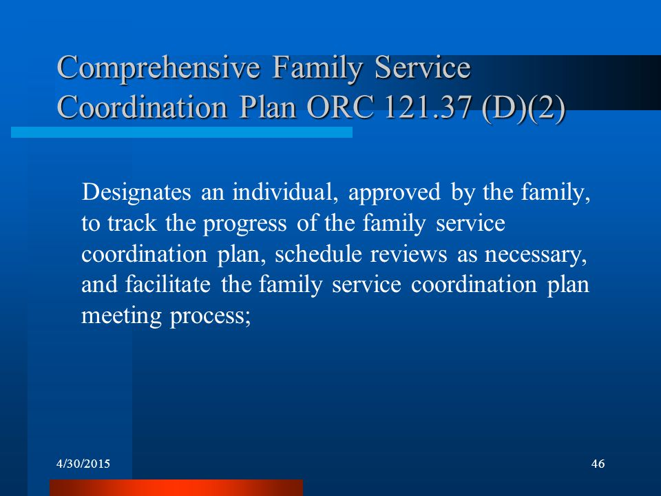 4/30/201546 Comprehensive Family Service Coordination Plan ORC 121.37 (D)(2) Designates an individual, approved by the family, to track the progress o
