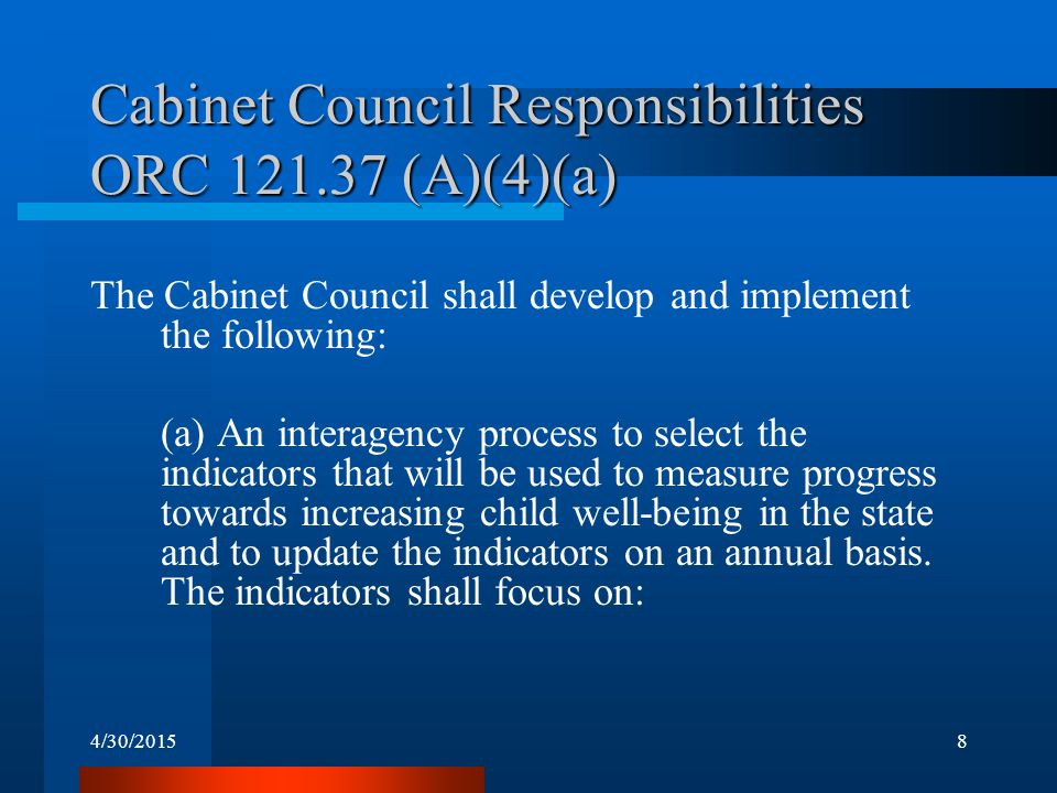 4/30/20158 Cabinet Council Responsibilities ORC 121.37 (A)(4)(a) The Cabinet Council shall develop and implement the following: (a) An interagency pro