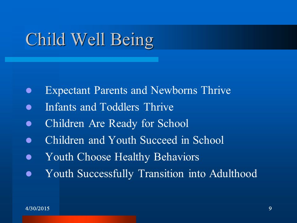 4/30/20159 Child Well Being Expectant Parents and Newborns Thrive Infants and Toddlers Thrive Children Are Ready for School Children and Youth Succeed