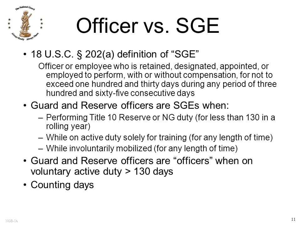 "NGB-JA 11 Officer vs. SGE 18 U.S.C. § 202(a) definition of ""SGE"" Officer or employee who is retained, designated, appointed, or employed to perform, w"
