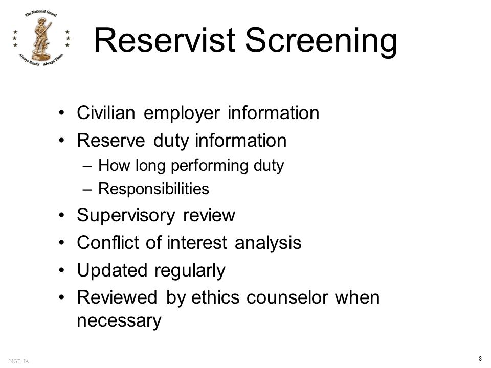NGB-JA 8 Reservist Screening Civilian employer information Reserve duty information –How long performing duty –Responsibilities Supervisory review Con