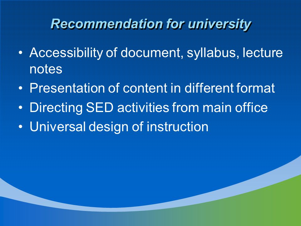 Recommendation for university Accessibility of document, syllabus, lecture notes Presentation of content in different format Directing SED activities