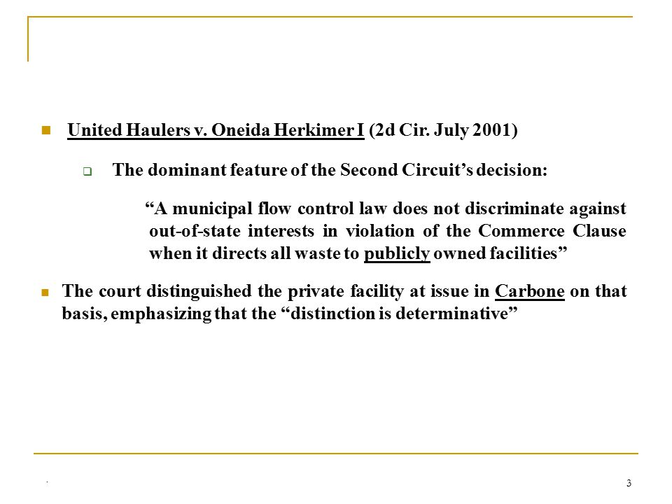 ". 3 United Haulers v. Oneida Herkimer I (2d Cir. July 2001)  The dominant feature of the Second Circuit's decision: ""A municipal flow control law doe"