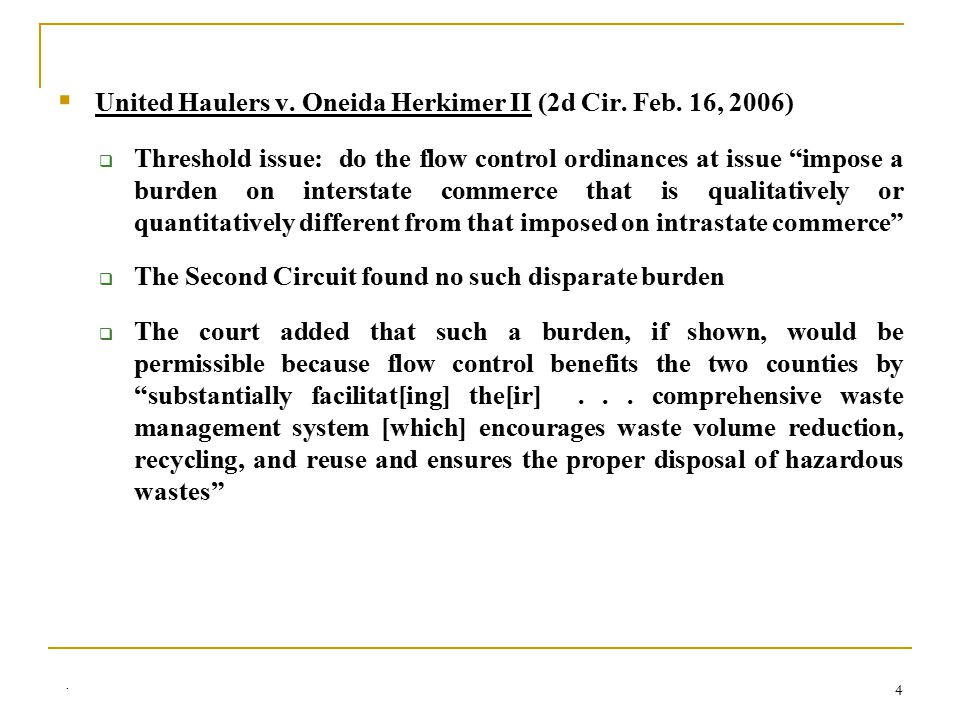 ". 4  United Haulers v. Oneida Herkimer II (2d Cir. Feb. 16, 2006)  Threshold issue: do the flow control ordinances at issue ""impose a burden on inte"