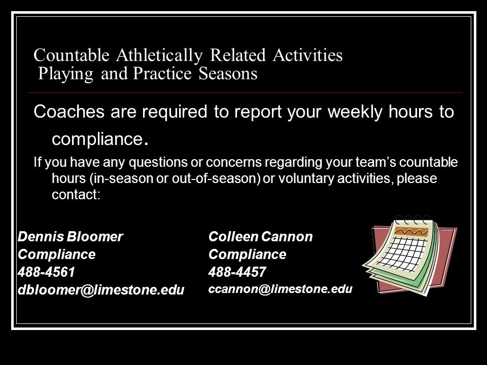 Countable Athletically Related Activities Playing and Practice Seasons Coaches are required to report your weekly hours to compliance.