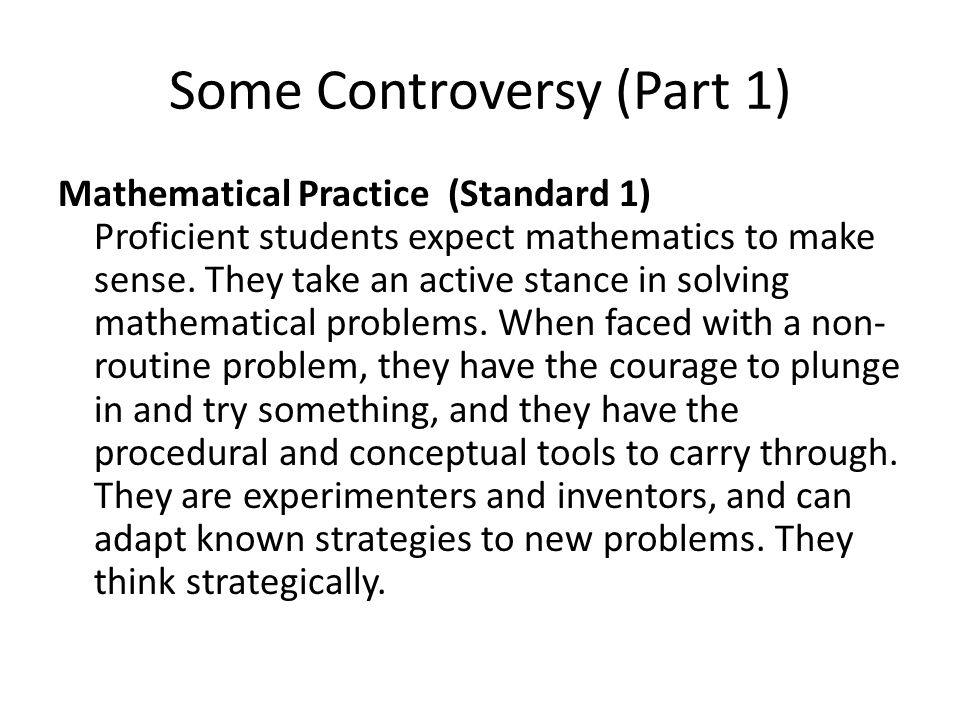 Some Controversy (Part 1) Mathematical Practice (Standard 1) Proficient students expect mathematics to make sense.