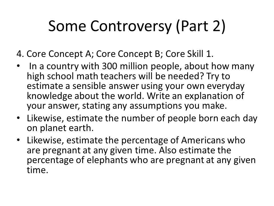 Some Controversy (Part 2) 4. Core Concept A; Core Concept B; Core Skill 1. In a country with 300 million people, about how many high school math teach