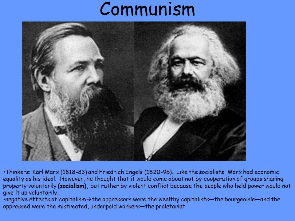 Communism Thinkers: Karl Marx (1818-83) and Friedrich Engels (1820-95).