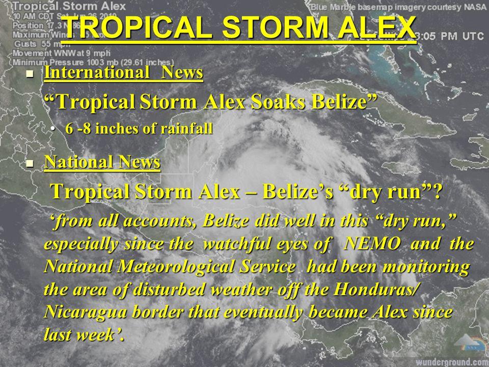 TROPICAL STORM ALEX International News International News Tropical Storm Alex Soaks Belize 6 -8 inches of rainfall National News National News Tropical Storm Alex – Belize's dry run .