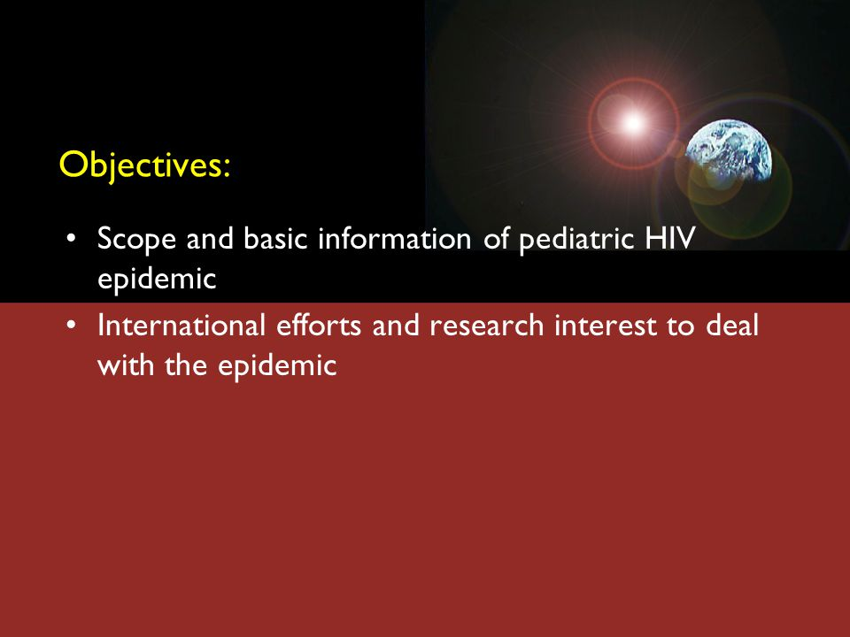 Objectives: Scope and basic information of pediatric HIV epidemic International efforts and research interest to deal with the epidemic