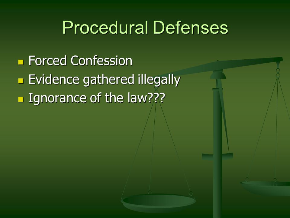 Procedural Defenses Forced Confession Forced Confession Evidence gathered illegally Evidence gathered illegally Ignorance of the law??.