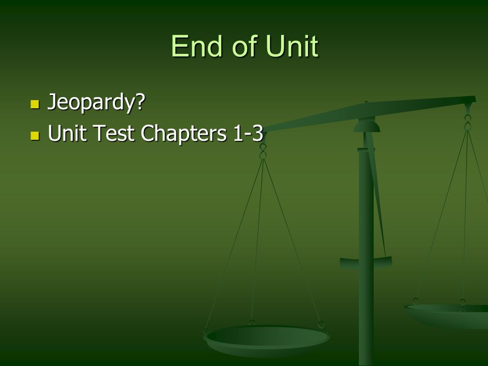 End of Unit Jeopardy? Jeopardy? Unit Test Chapters 1-3 Unit Test Chapters 1-3