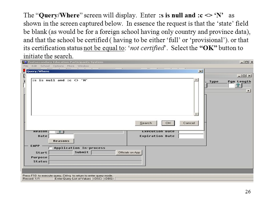 """26 The """"Query/Where"""" screen will display. Enter :s is null and :c <> 'N' as shown in the screen captured below. In essence the request is that the 'st"""