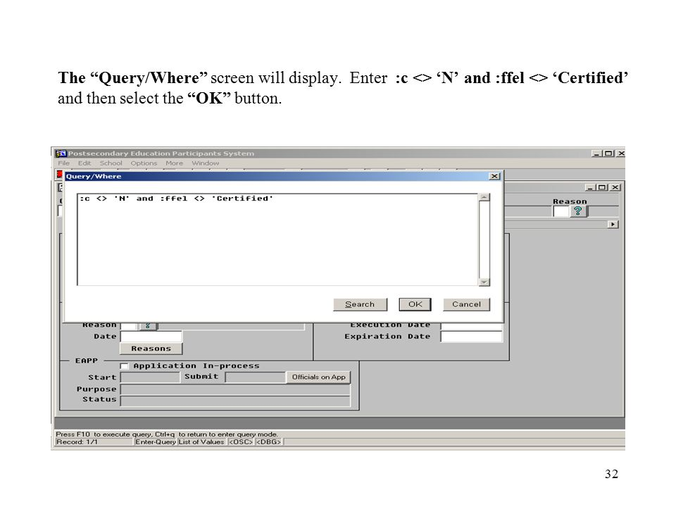 """32 The """"Query/Where"""" screen will display. Enter :c <> 'N' and :ffel <> 'Certified' and then select the """"OK"""" button."""