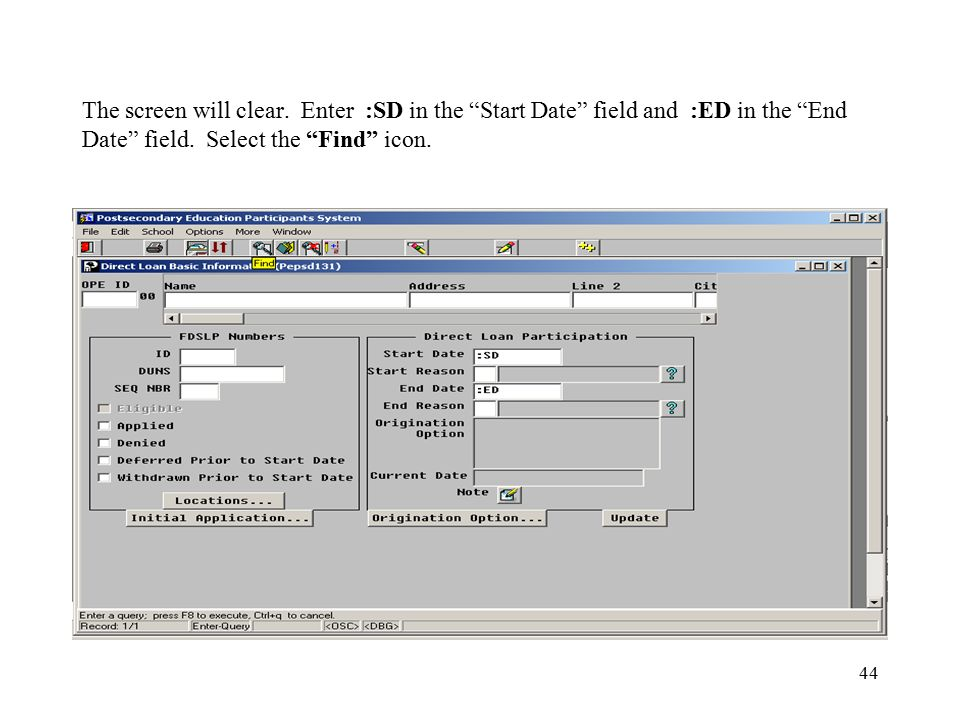 """44 The screen will clear. Enter :SD in the """"Start Date"""" field and :ED in the """"End Date"""" field. Select the """"Find"""" icon."""