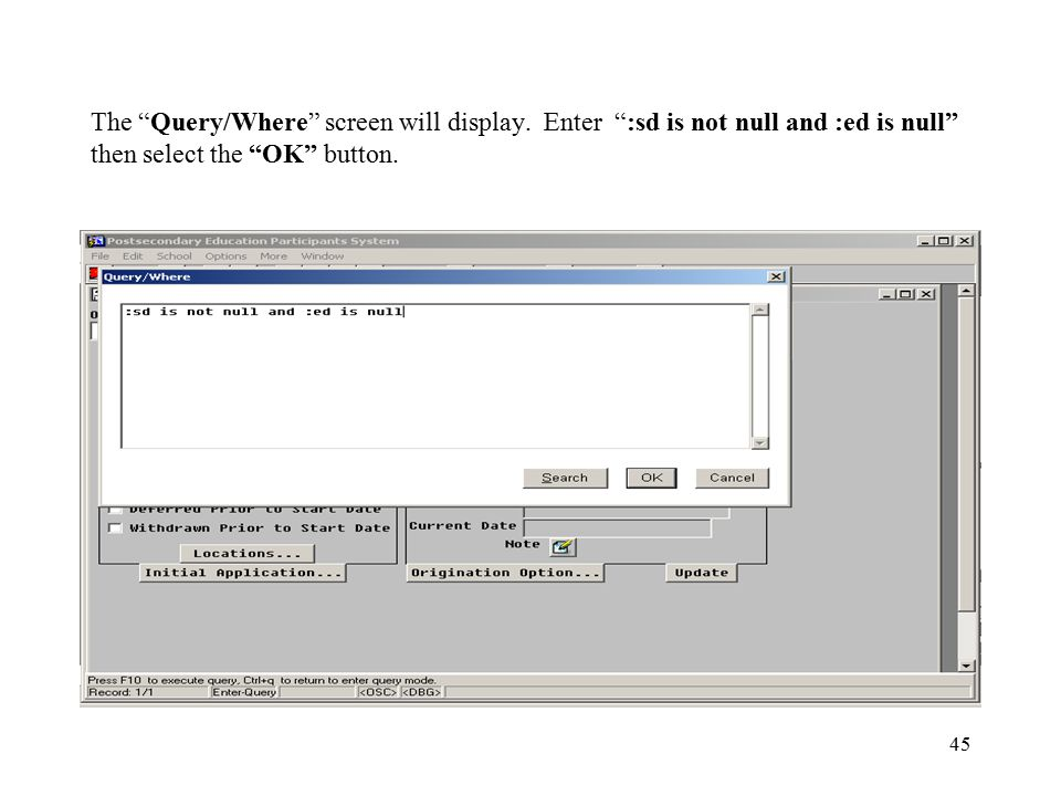 """45 The """"Query/Where"""" screen will display. Enter """":sd is not null and :ed is null"""" then select the """"OK"""" button."""