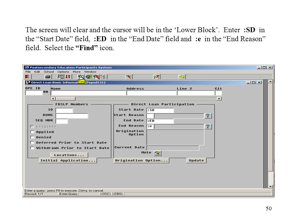 """50 The screen will clear and the cursor will be in the 'Lower Block'. Enter :SD in the """"Start Date"""" field, :ED in the """"End Date"""" field and :e in the """""""