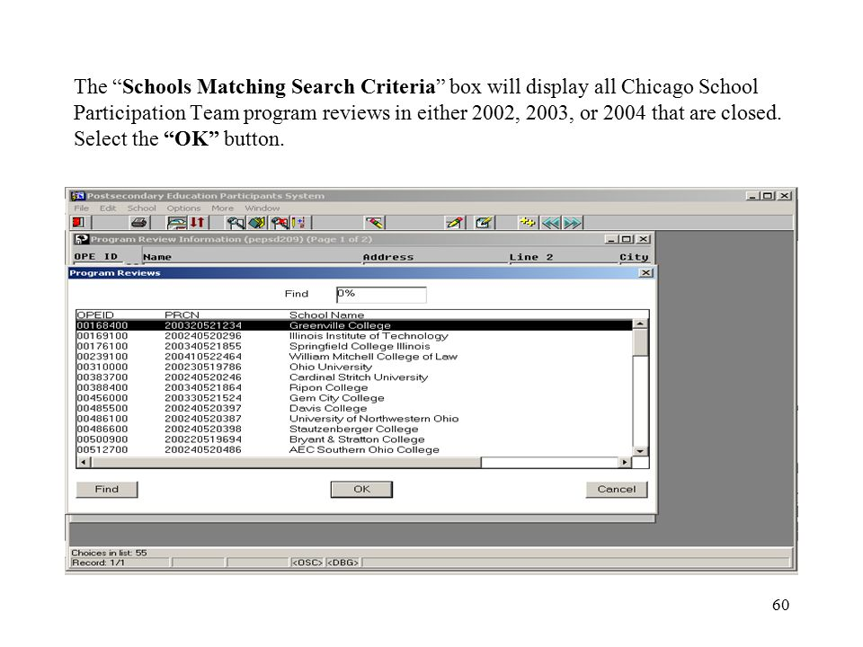 60 The Schools Matching Search Criteria box will display all Chicago School Participation Team program reviews in either 2002, 2003, or 2004 that are closed.