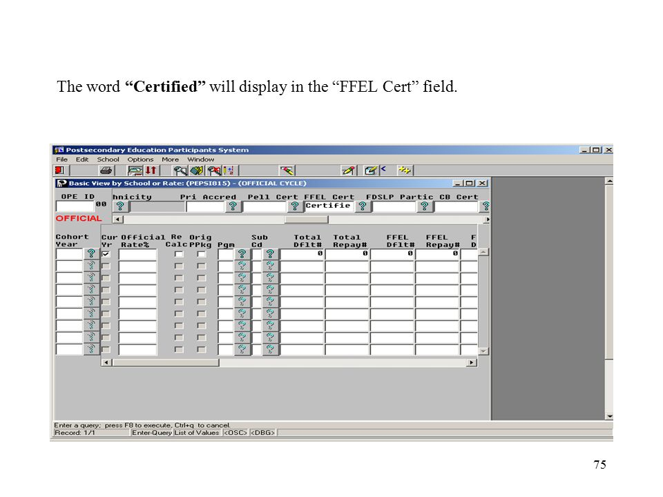 75 The word Certified will display in the FFEL Cert field.