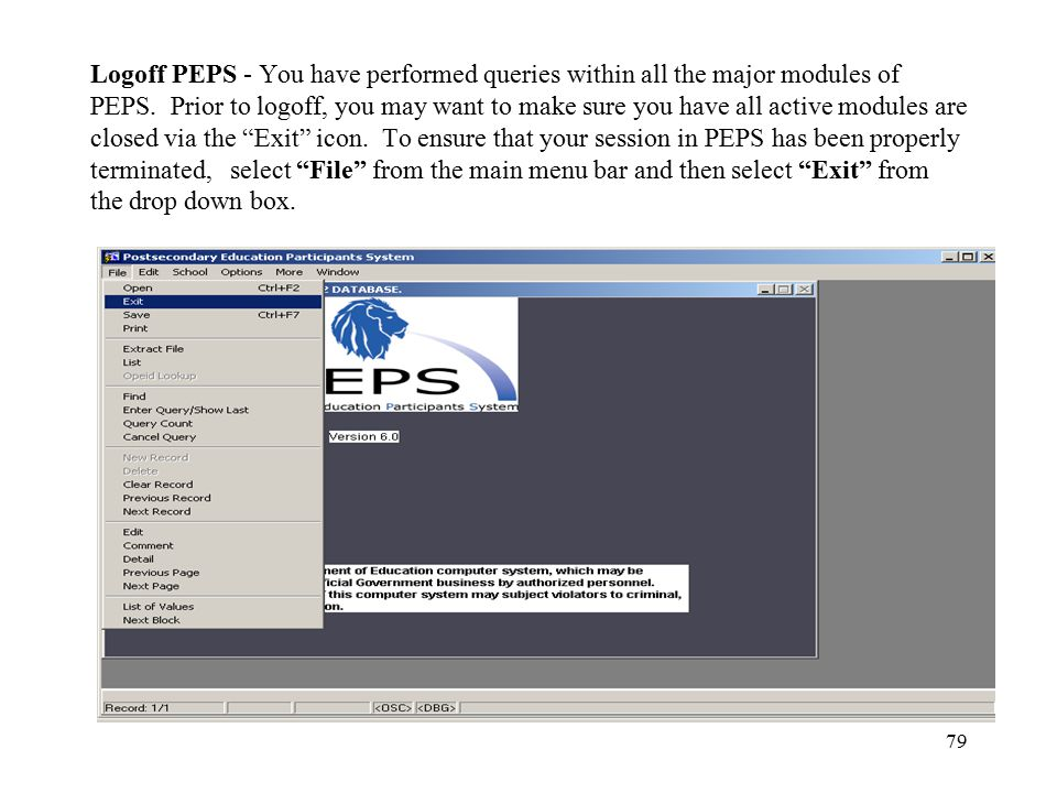 79 Logoff PEPS - You have performed queries within all the major modules of PEPS. Prior to logoff, you may want to make sure you have all active modul