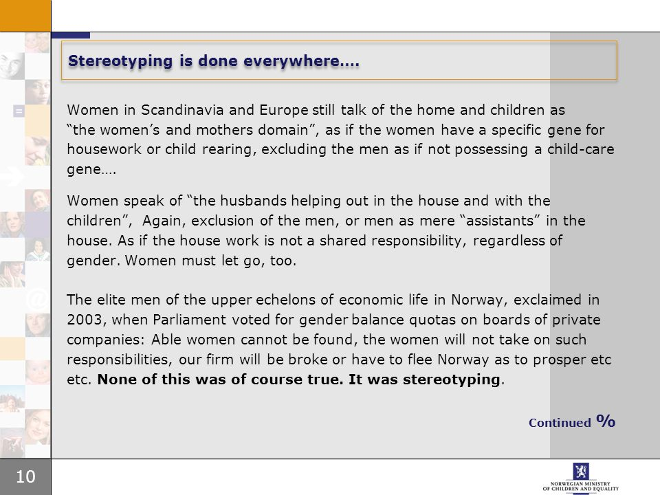 "10 Stereotyping is done everywhere…. Women in Scandinavia and Europe still talk of the home and children as ""the women's and mothers domain"", as if th"