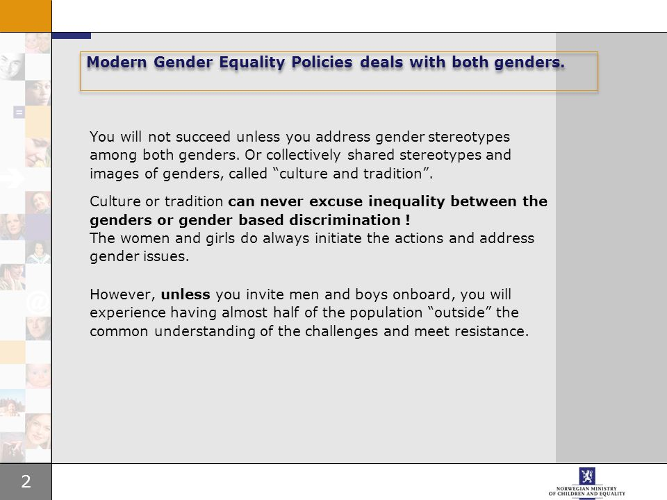 2 Modern Gender Equality Policies deals with both genders. You will not succeed unless you address gender stereotypes among both genders. Or collectiv