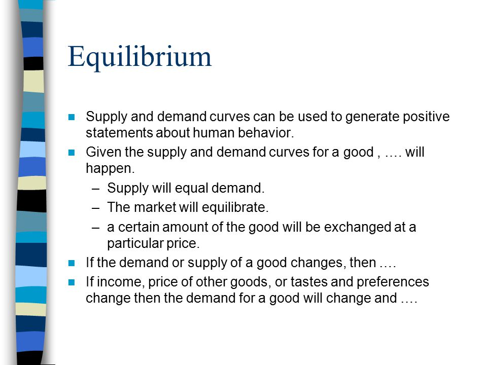 Equilibrium Supply and demand curves can be used to generate positive statements about human behavior.