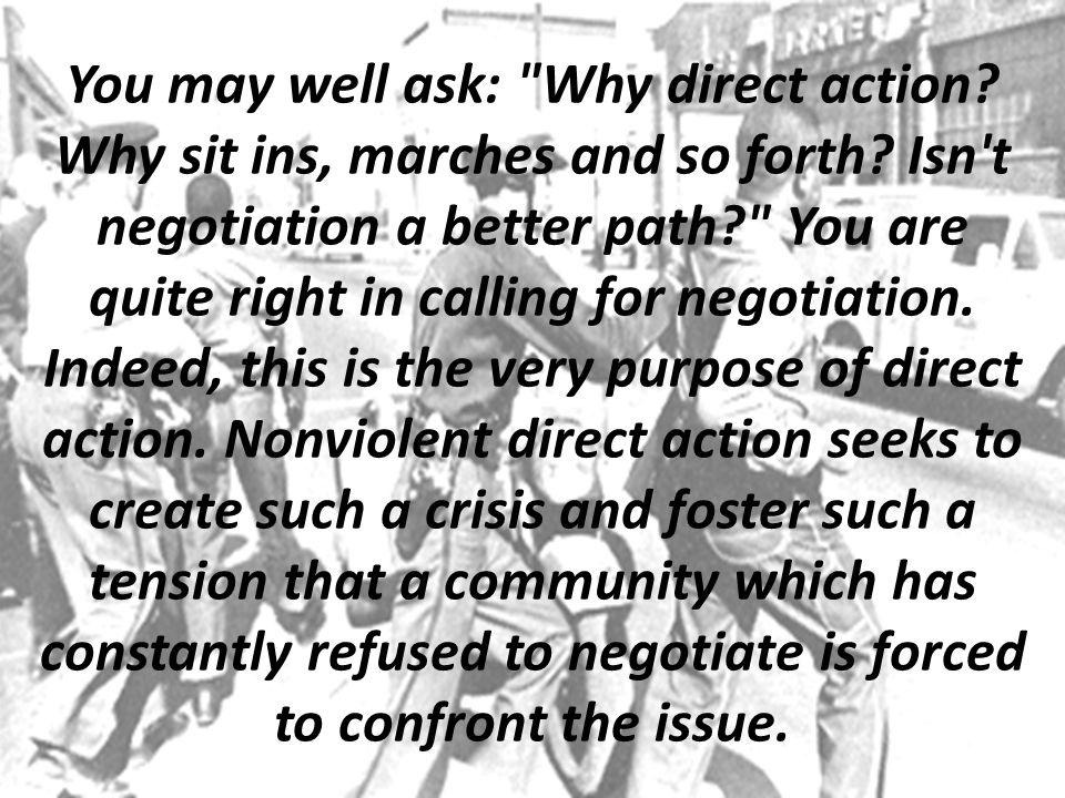 You may well ask: Why direct action. Why sit ins, marches and so forth.