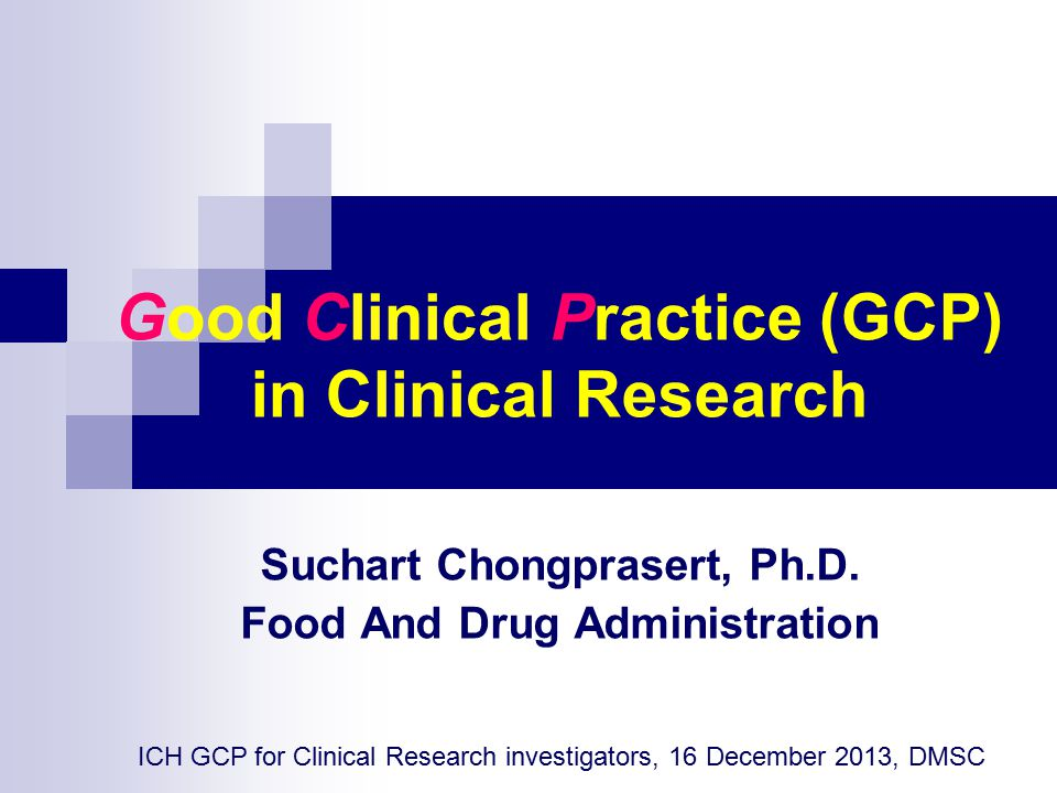 Good Clinical Practice (GCP) in Clinical Research Suchart Chongprasert, Ph.D.