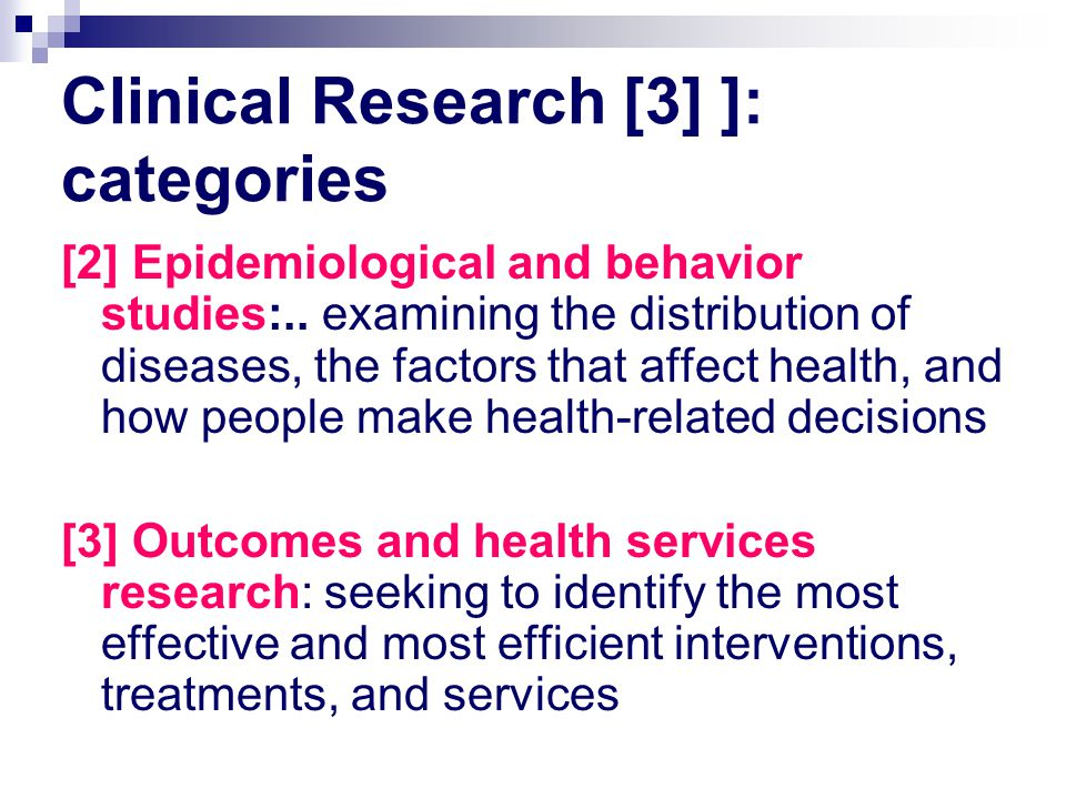 Clinical Research [3] ]: categories [2] Epidemiological and behavior studies:.. examining the distribution of diseases, the factors that affect health