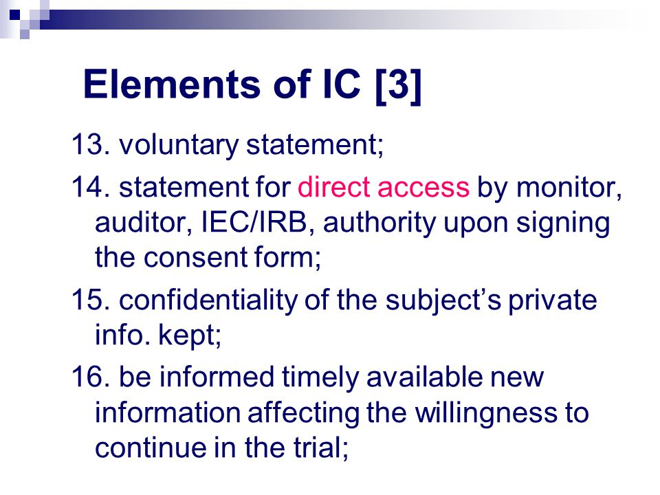Elements of IC [3] 13. voluntary statement; 14. statement for direct access by monitor, auditor, IEC/IRB, authority upon signing the consent form; 15.