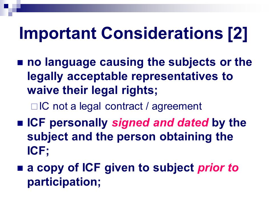 Important Considerations [2] no language causing the subjects or the legally acceptable representatives to waive their legal rights;  IC not a legal