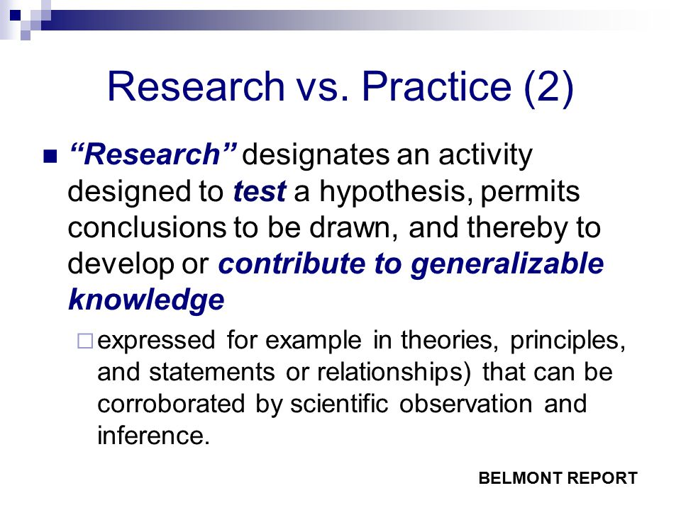 "Research vs. Practice (2) ""Research"" designates an activity designed to test a hypothesis, permits conclusions to be drawn, and thereby to develop or"
