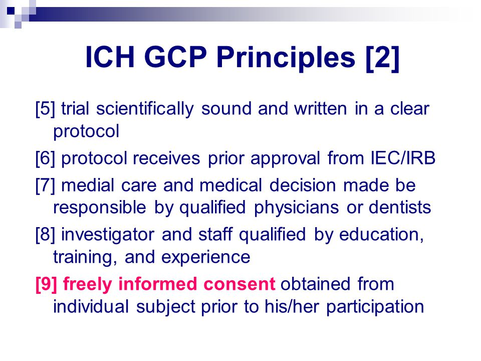 ICH GCP Principles [2] [5] trial scientifically sound and written in a clear protocol [6] protocol receives prior approval from IEC/IRB [7] medial car