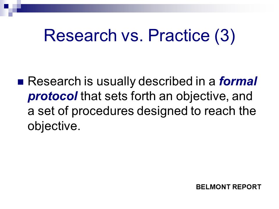 Research vs. Practice (3) Research is usually described in a formal protocol that sets forth an objective, and a set of procedures designed to reach t