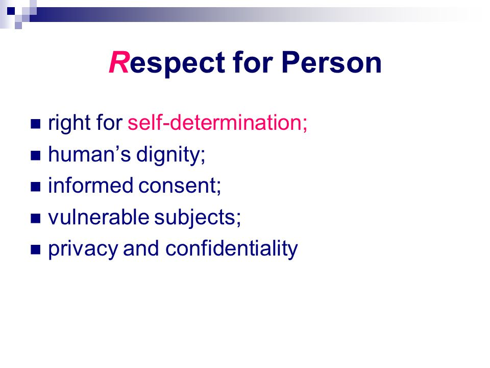 Respect for Person right for self-determination; human's dignity; informed consent; vulnerable subjects; privacy and confidentiality