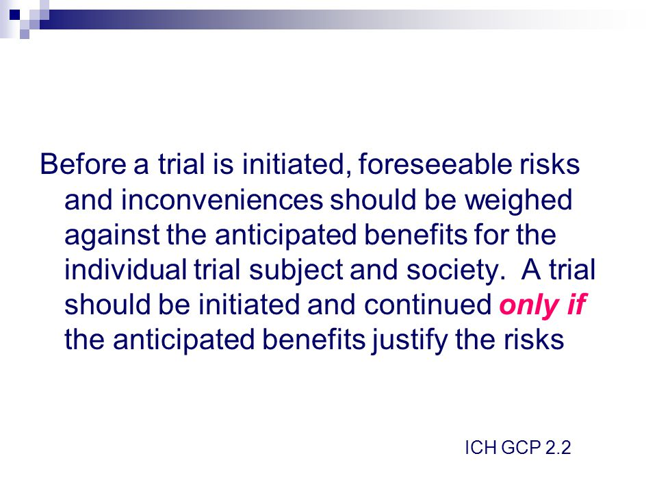 Before a trial is initiated, foreseeable risks and inconveniences should be weighed against the anticipated benefits for the individual trial subject