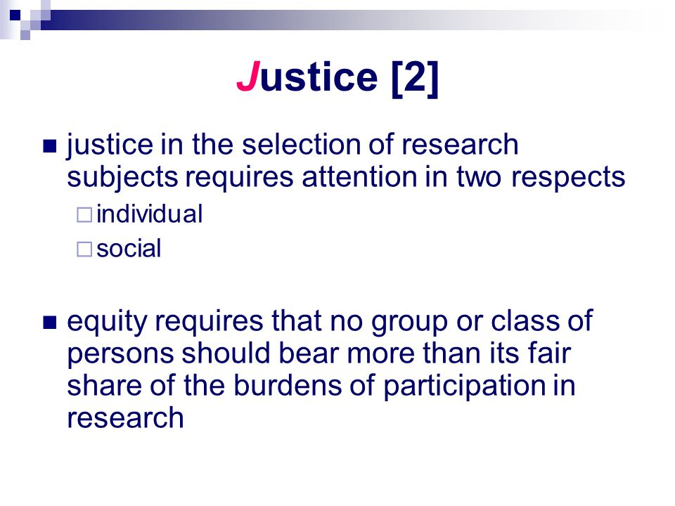 Justice [2] justice in the selection of research subjects requires attention in two respects  individual  social equity requires that no group or cl