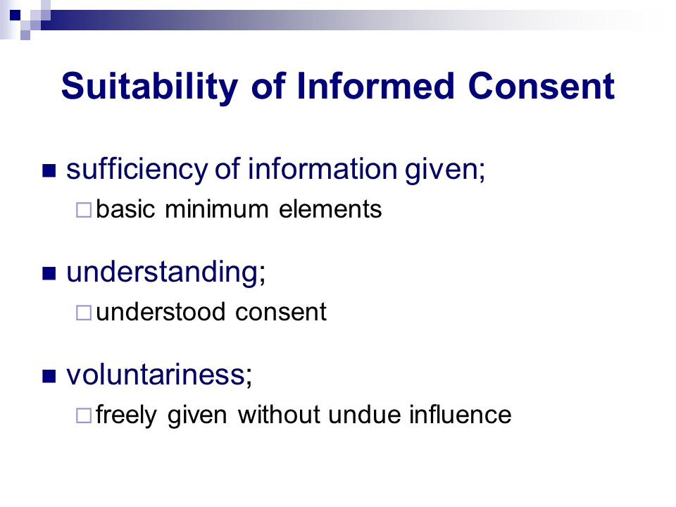 Suitability of Informed Consent sufficiency of information given;  basic minimum elements understanding;  understood consent voluntariness;  freely