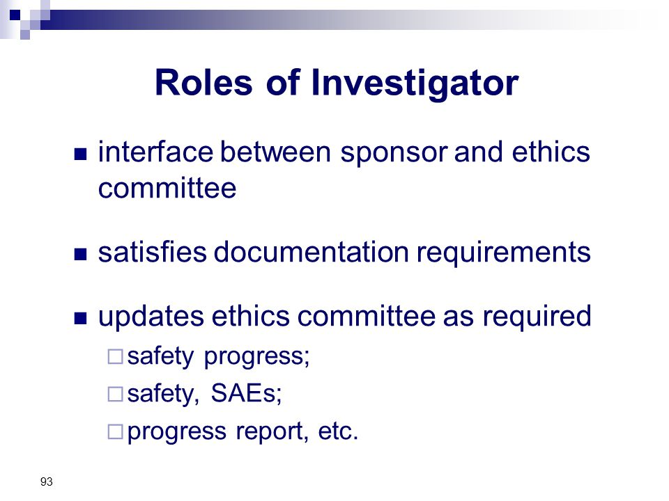 Roles of Investigator interface between sponsor and ethics committee satisfies documentation requirements updates ethics committee as required  safet