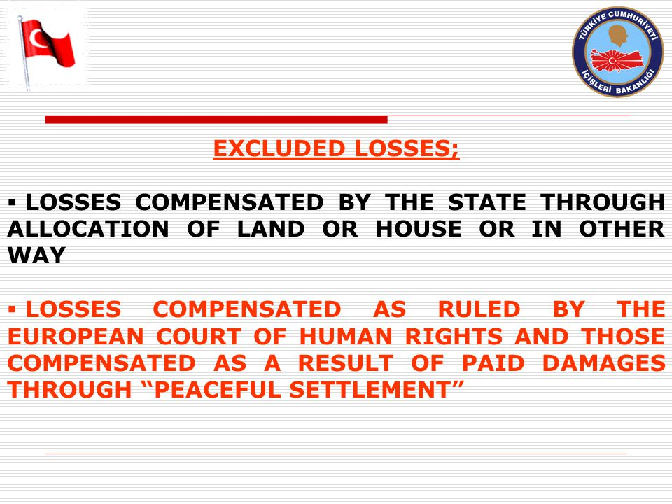 EXCLUDED LOSSES;  LOSSES COMPENSATED BY THE STATE THROUGH ALLOCATION OF LAND OR HOUSE OR IN OTHER WAY  LOSSES COMPENSATED AS RULED BY THE EUROPEAN COURT OF HUMAN RIGHTS AND THOSE COMPENSATED AS A RESULT OF PAID DAMAGES THROUGH PEACEFUL SETTLEMENT