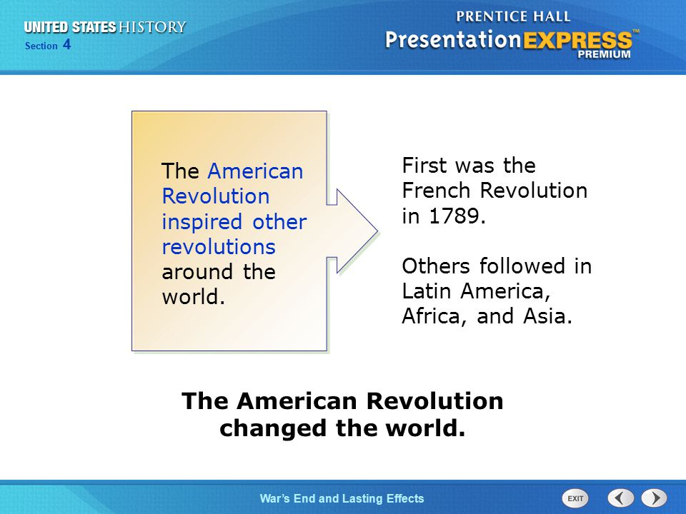 Chapter 25 Section 1 War's End and Lasting Effects Section 4 The American Revolution inspired other revolutions around the world. The American Revolut