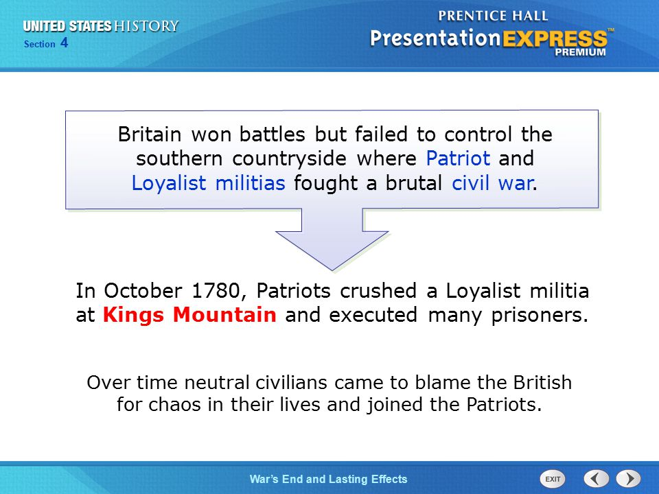 Chapter 25 Section 1 War's End and Lasting Effects Section 4 Britain won battles but failed to control the southern countryside where Patriot and Loya