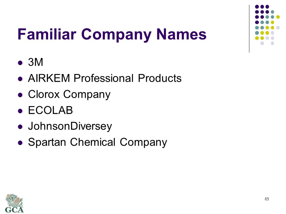 Familiar Company Names 3M AIRKEM Professional Products Clorox Company ECOLAB JohnsonDiversey Spartan Chemical Company 65