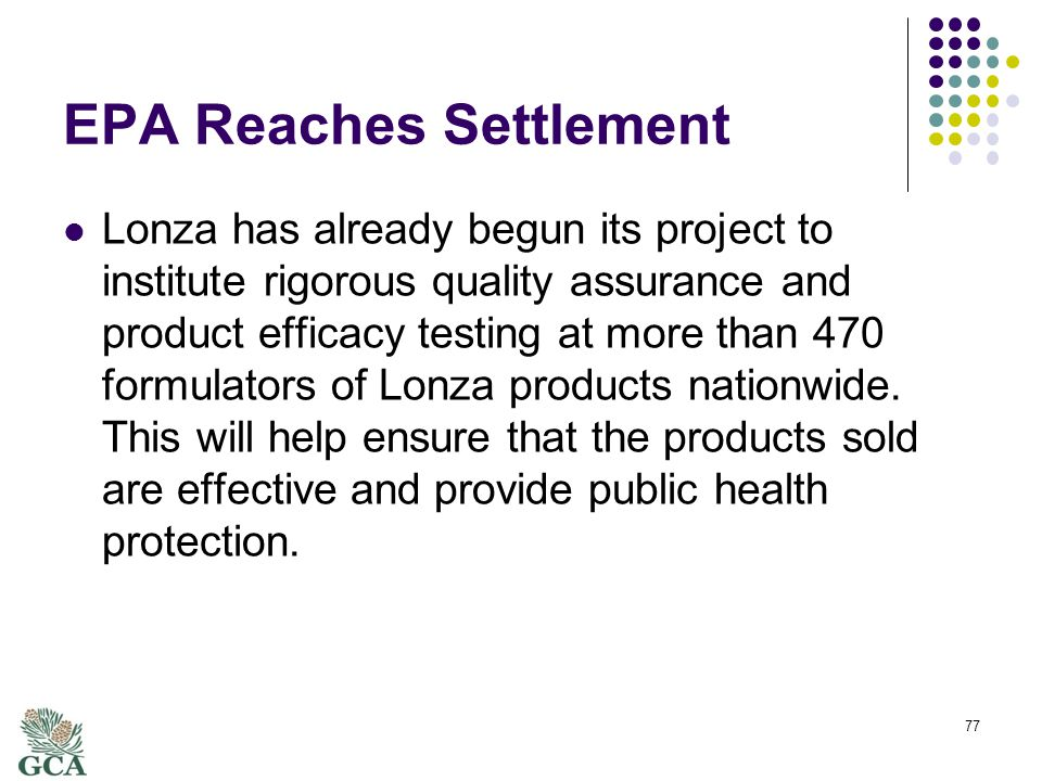 EPA Reaches Settlement Lonza has already begun its project to institute rigorous quality assurance and product efficacy testing at more than 470 formulators of Lonza products nationwide.