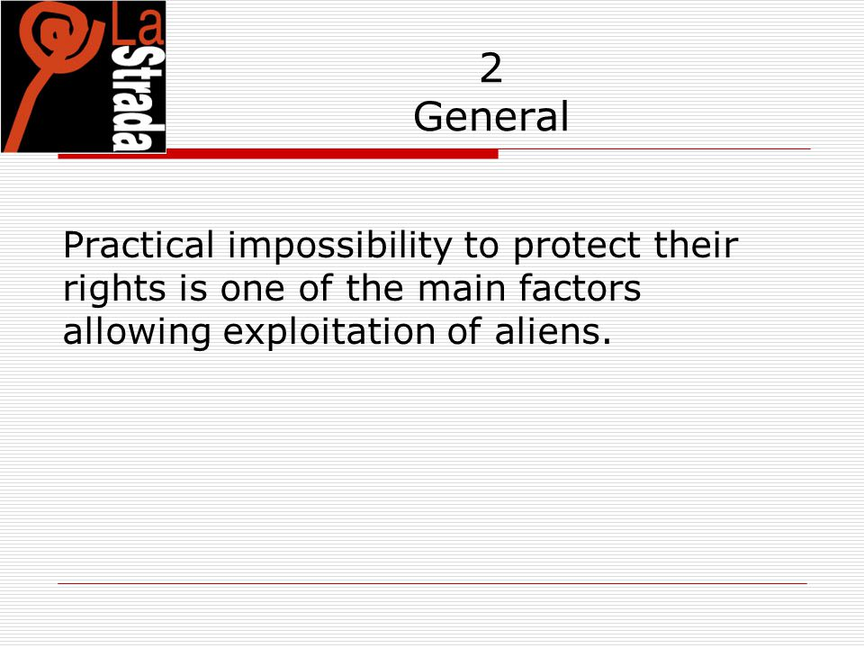 2 General Practical impossibility to protect their rights is one of the main factors allowing exploitation of aliens.