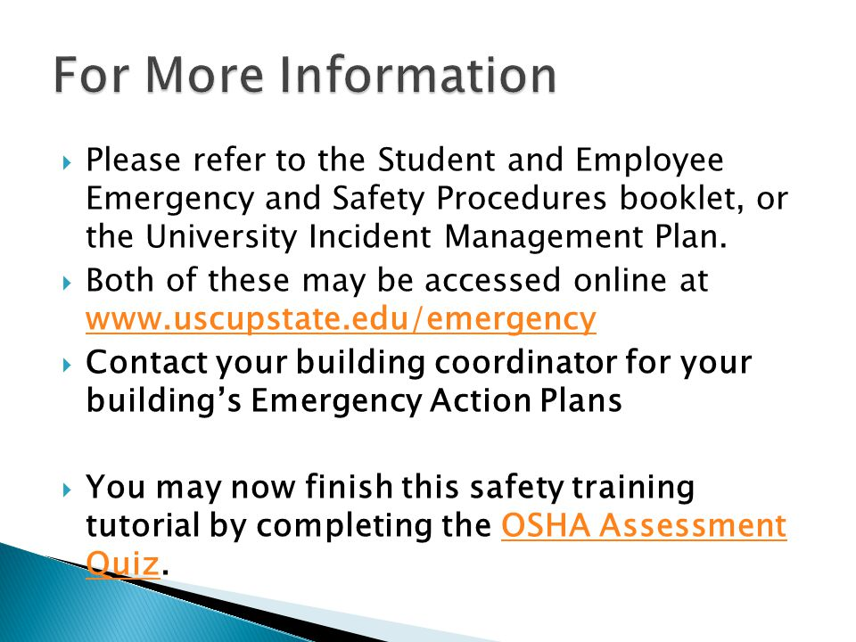  Please refer to the Student and Employee Emergency and Safety Procedures booklet, or the University Incident Management Plan.